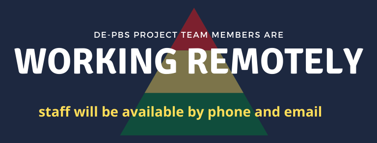 DE-PBS Project team members are working remotely. Staff will be available by phone and email